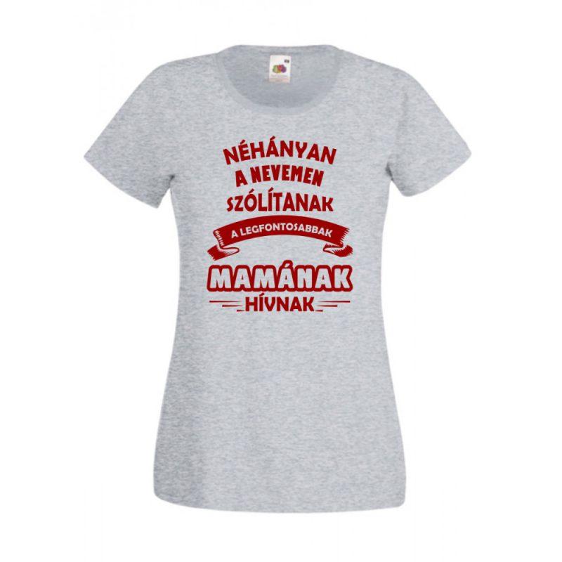 Néhányan a nevemen szólítanak, a legfontosabbak mamának hívnak  női póló